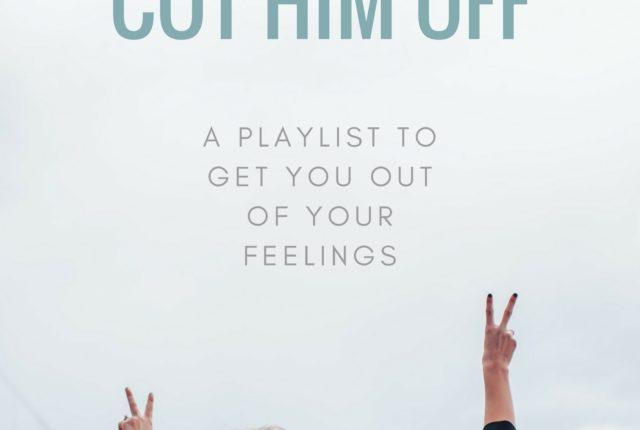 Cut Him Off Playlist